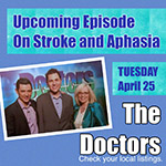 The Doctors: Stroke & Aphasia Airs April 25th
